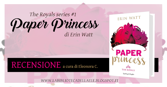 "[Recensione #53]: ""PAPER PRINCESS"" - The Royals series #1 - di Erin Watt"