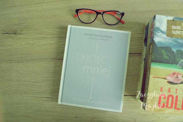 Zapowiedź: Chcieć mniej. Minimalizm w praktyce autorstwa Katarzyny Kędzierskiej