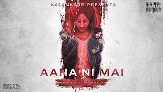 Presenting Aana ni mai lyrics penned by Deep Kalsi & Harjas. Latest song Aana ni mai song is sung by Deep Kalsi ft Harjas.