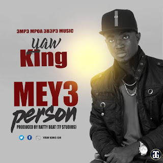Yaw King - Mey3 Person (Prod by RattyBeatz)