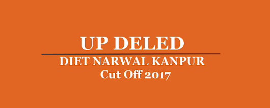 UP DELED DIET NARWAL KANPUR Cut Off 2017