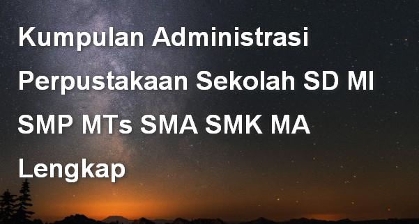 Kumpulan Administrasi Perpustakaan Sekolah SD MI SMP MTs SMA SMK MA Lengkap