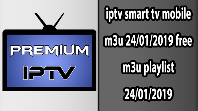 iptv smart tv mobile m3u 24/01/2019 free m3u playlist 24/01/2019