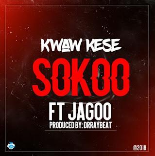 Kwaw Kese Ft Jagoo – Sokoo (Prod By DrRay Beat)