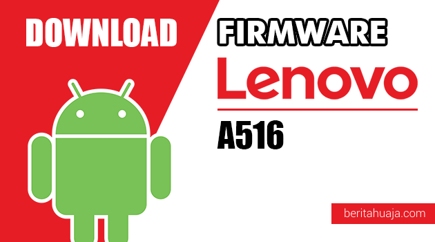Download Firmware / Stock ROM Lenovo A516 All Versions