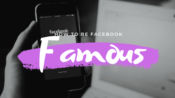 How To Be Facebook Famous<br/>