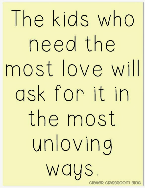71b6cc987733eb The Kids who need the most love will ask for it in the most unloving ways.  Quotes to Start the New Year  ...