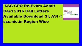 SSC CPO Re-Exam Admit Card 2016 Call Letters Available Download SI, ASI @ sss.nic.in Region Wise