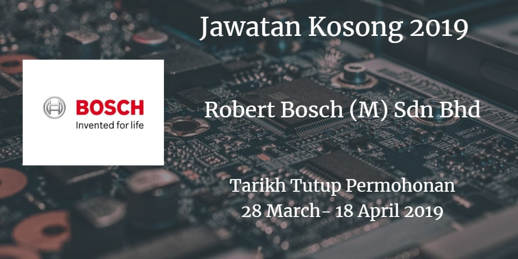 Jawatan Kosong Robert Bosch (M) Sdn Bhd 28 March - 18 April 2019