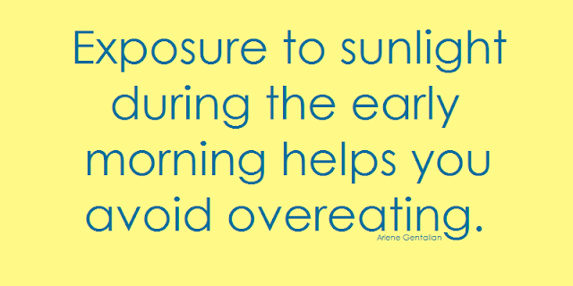 Exposure to sunlight during the early morning helps you avoid overeating.