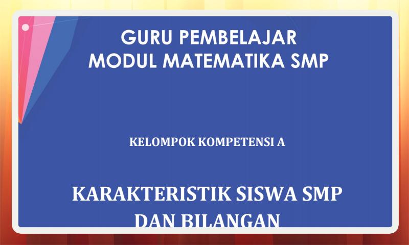 Modul Guru Pembelajar Matematika SMP Kelompok Kompetensi A (KK-A) Download