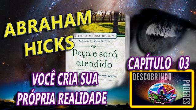 Abraham Hicks - Peça e lhe Será concedido - capítulo 03