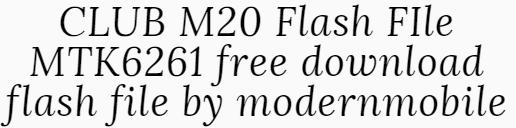 CLUB M20 Flash FIle MTK