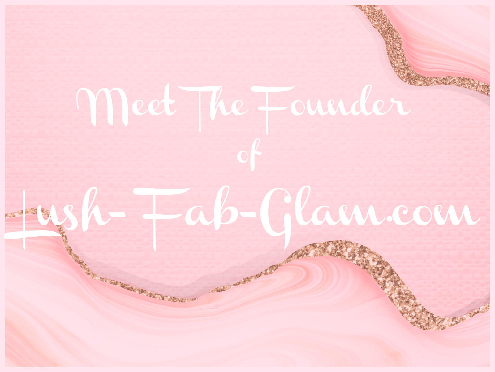Meet The Founder Of Lush Fab Glam in this exclusive feature article.