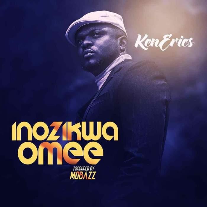 Music: Ken Erics - Inozikwa Omee.