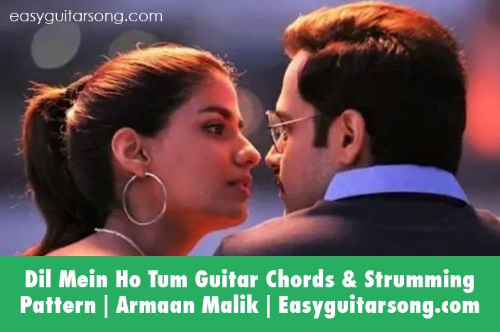 Dil Mein Ho Tum Easy Guitar Chords & Sturmming Pattern