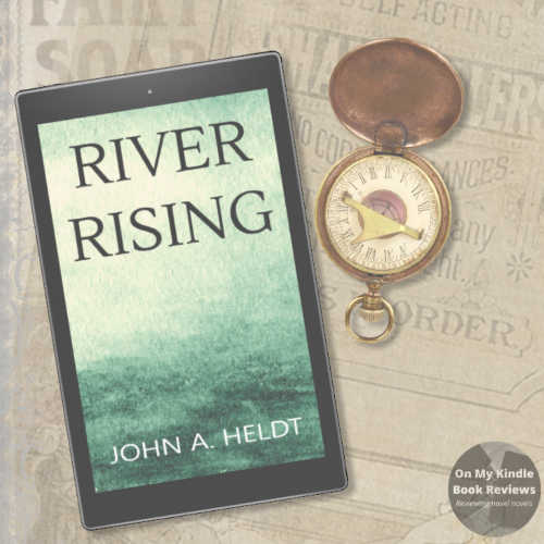 RIVER RISING, a historical fiction by John A. Heldt. Book review by Charity Rowell at On My Kindle Book Reviews