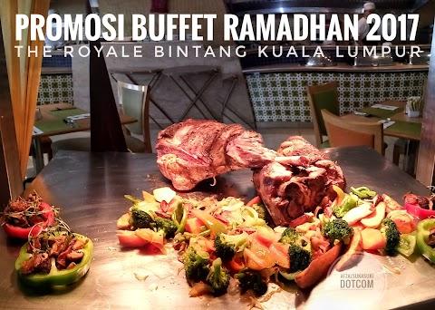 Promosi Buffet Ramadhan 2017   The Royale Bintang Kuala Lumpur