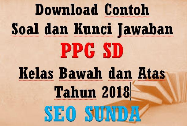Download Contoh Soal Dan Kunci Jawaban Ppg Sd Kelas Bawah Dan Atas Tahun 2018 Seo Sunda