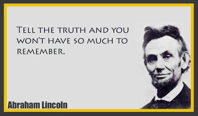Tell the truth and you won't have so much to remember Abraham Lincoln