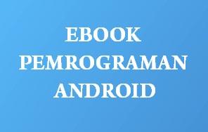 Ebook Tutorial Pemrograman Android