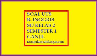 Download Soal UTS B. Inggris SD Kelas 2 Semester 1/ Ganjil berdasarkan kurikulum KTSP 2006 terbaru