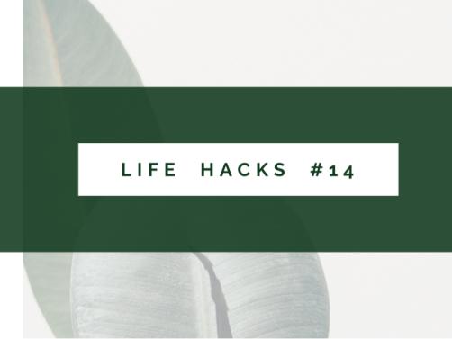 Life Hacks #14...