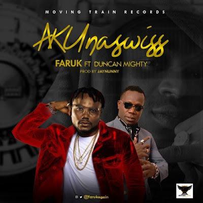 Music: Faruk ft Duncan Mighty - AKUnaswiss (Mp3 Download)