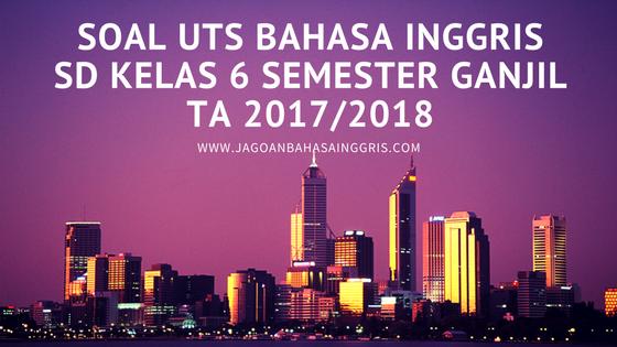 Soal UTS Bahasa Inggris SD Kelas 6 Semester Ganjil TA 2017/2018