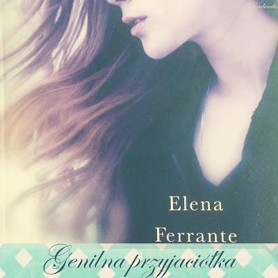 """Obyczajowy kącik: Elena Ferrante """"Genialna przyjaciółka"""""""