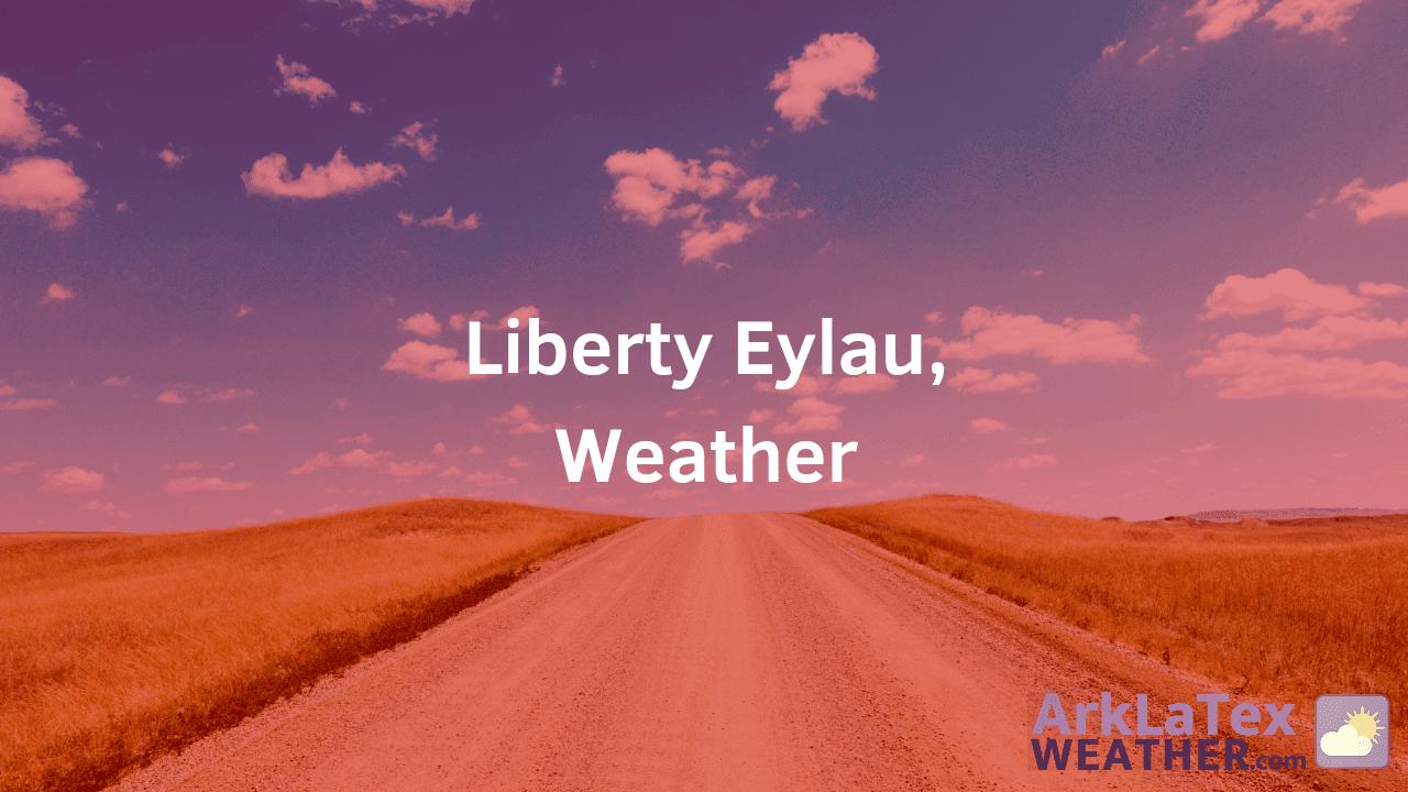 Liberty-Eylau, LE weather, Weather Forecast, Liberty-Eylau Texarkana, Texas, Bowie County, LibertyEylau.com, ArkLaTexWeather.com