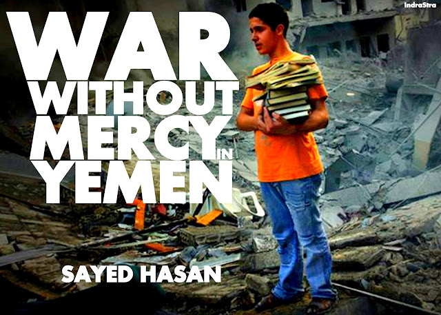 OPINION | War Without Mercy in Yemen by Sayed Hasan