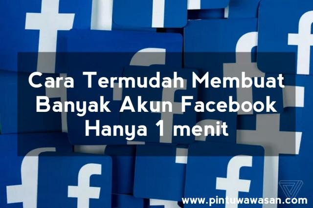 Cara Termudah Membuat Banyak Akun Facebook Hanya 1 Menit