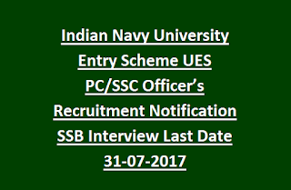 Indian Navy University Entry Scheme UES PC, SSC Officer's Recruitment Notification SSB Interview Last Date 31-07-2017