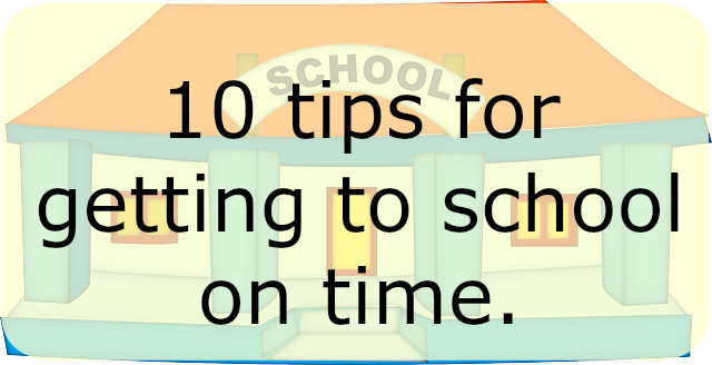 10 tips for getting to school on time.