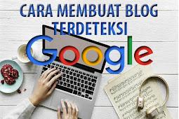 Cara Membuat Blog Terdeteksi di Google 2019