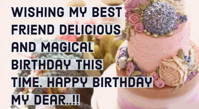 Wishing my best friend delicious and magical Birthday this time. Happy Birthday my dear..!!