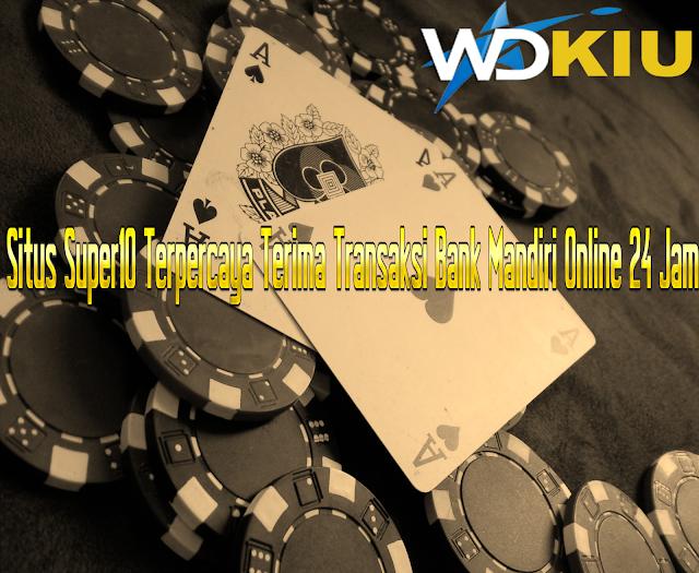 Situs Super10 Terpercaya Terima Transaksi Bank Mandiri Online 24 Jam