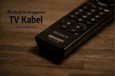 berhenti berlangganan tv kabel