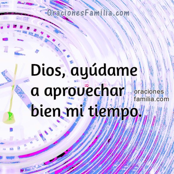 Oración corta para usar bien el tiempo, aprovechar tiempo, imagen con oración cristiana en problemas, no tengo tiempo, oraciones Mery Bracho.