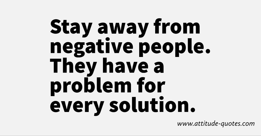 Stay away from negative people👤. They 🈶have🈶🈶 a🅰️🅰️ problem⚠️ for every solution.
