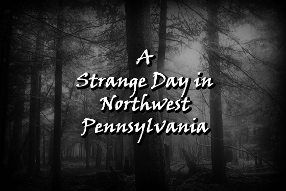 A Strange Day in Northwest Pennsylvania