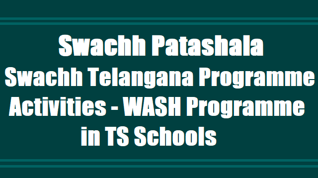 Swachh Patashala Swachh Telangana Programme, Activities - WASH Programme in TS Schools