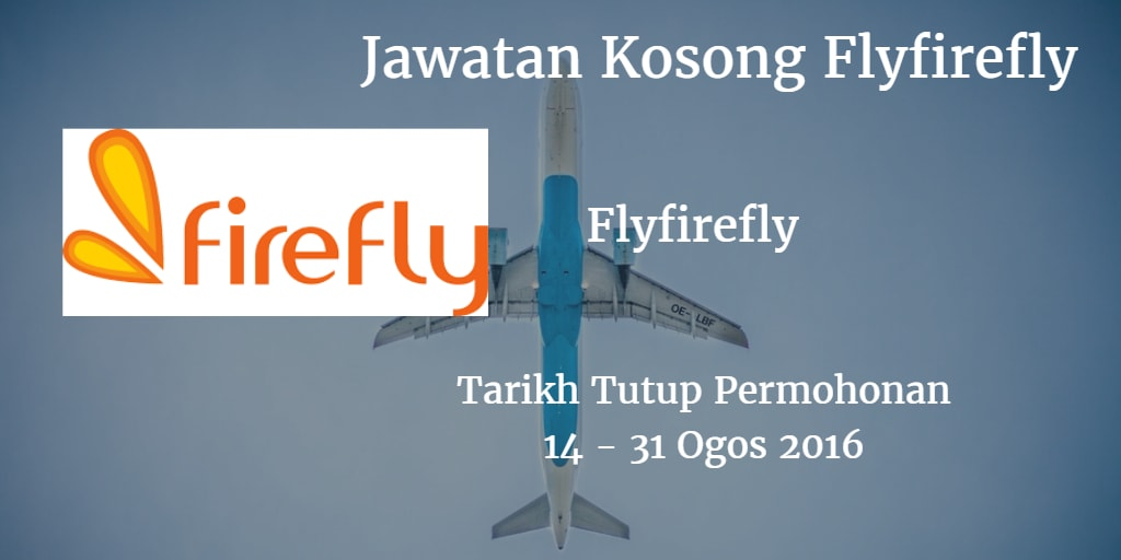 Jawatan Kosong Flyfirefly 14 - 31 Ogos 2016