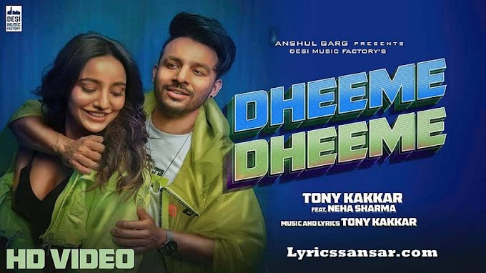 Dheeme Dheeme Lyrics : Tony Kakkar Feat. Neha Sharma | Latest Hindi Song