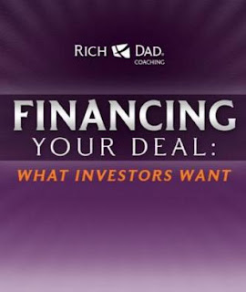 Financing Your Deal: What Your Investors Want by Robert Kiyosaki