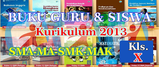 BUKU GURU & SISWA SMA-MA-SMK-MAK KELAS X (SEPULUH) KURIKULUM 2013 - REVISI 2018