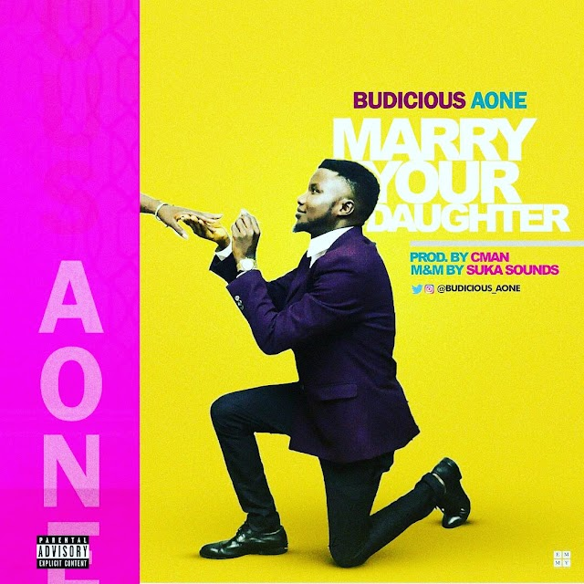 #MUSIC: BUDICIOUS AONE- MARRY YOUR DAUGHTER | @budicious_aone (Prod. Cman)