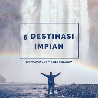 5 Destinasi Impian Travel and Food Blogger by Evhy Kamaluddin
