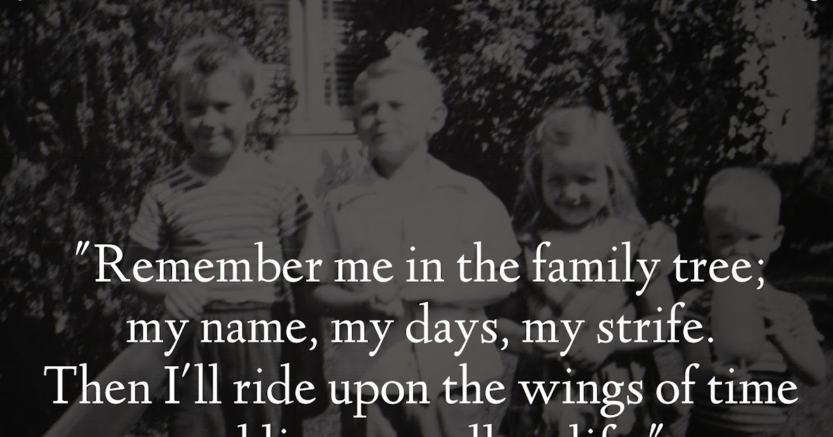 """""""Remember Me In The Family Tree; My Name, My Days, My"""